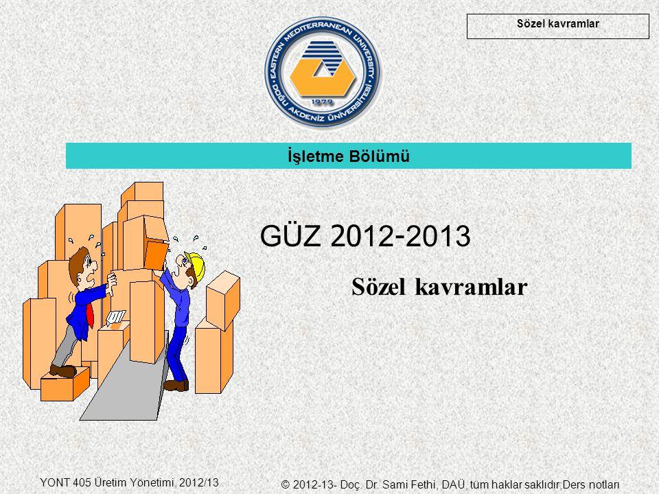 Sözel kavramlar YONT 405 Üretim Yönetimi, 2012/13 © 2012-13- Doç. Dr. Sami Fethi, DAÜ, tüm haklar saklıdır;Ders notları Sözel kavramlar İşletme Bölümü