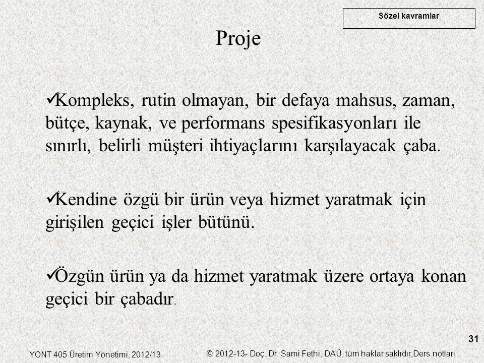 Sözel kavramlar YONT 405 Üretim Yönetimi, 2012/13 © 2012-13- Doç. Dr. Sami Fethi, DAÜ, tüm haklar saklıdır;Ders notları 31 Proje Kompleks, rutin olmay