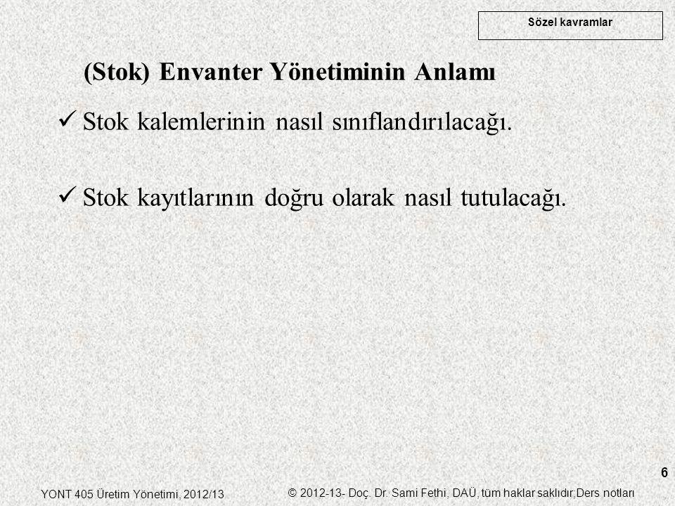 Sözel kavramlar YONT 405 Üretim Yönetimi, 2012/13 © 2012-13- Doç. Dr. Sami Fethi, DAÜ, tüm haklar saklıdır;Ders notları 6 Stok kalemlerinin nasıl sını