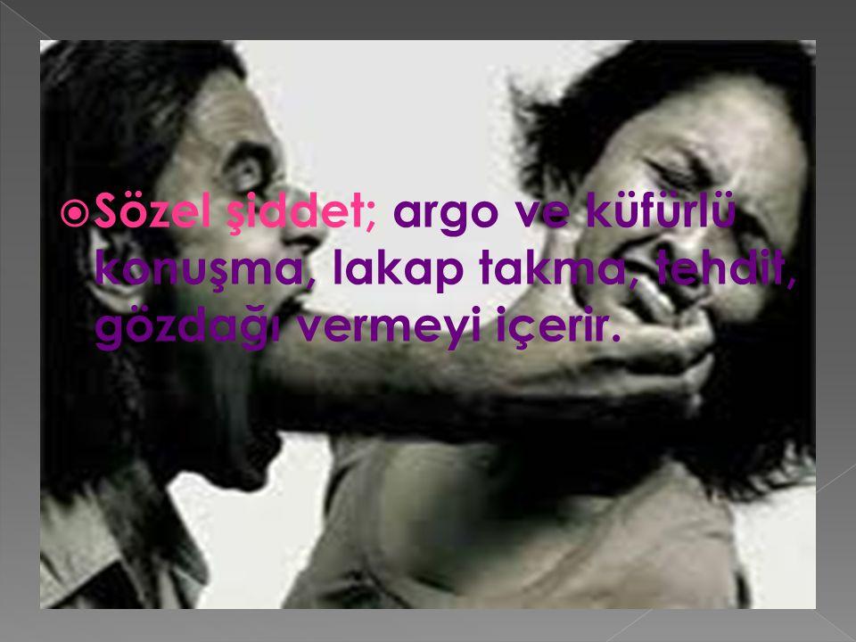  Sözel şiddet; argo ve küfürlü konuşma, lakap takma, tehdit, gözdağı vermeyi içerir.
