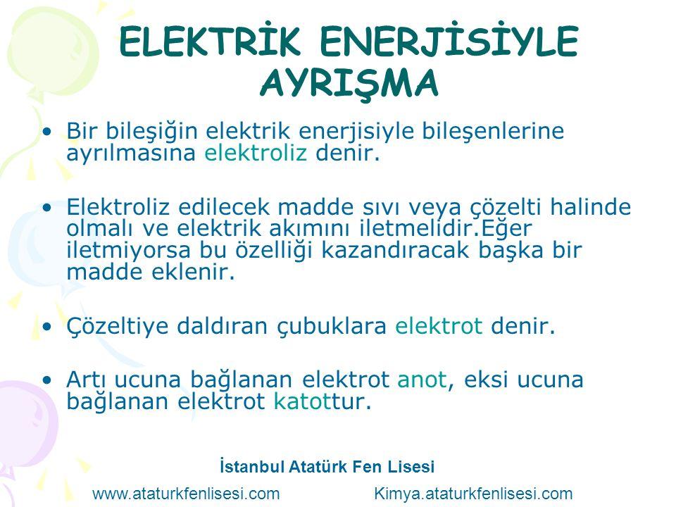 ELEKTRİK ENERJİSİYLE AYRIŞMA Bir bileşiğin elektrik enerjisiyle bileşenlerine ayrılmasına elektroliz denir. Elektroliz edilecek madde sıvı veya çözelt