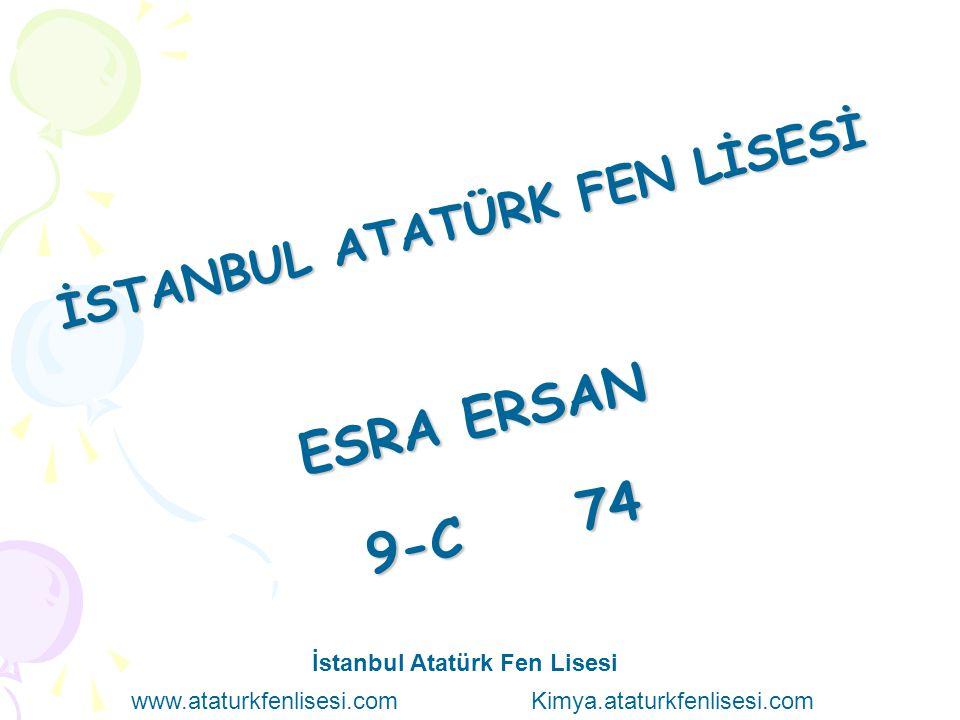 İ S T A N B U L A T A T Ü R K F E N L İ S E S İ E S R A E R S A N 9 - C 7 4 İstanbul Atatürk Fen Lisesi www.ataturkfenlisesi.com Kimya.ataturkfenlises