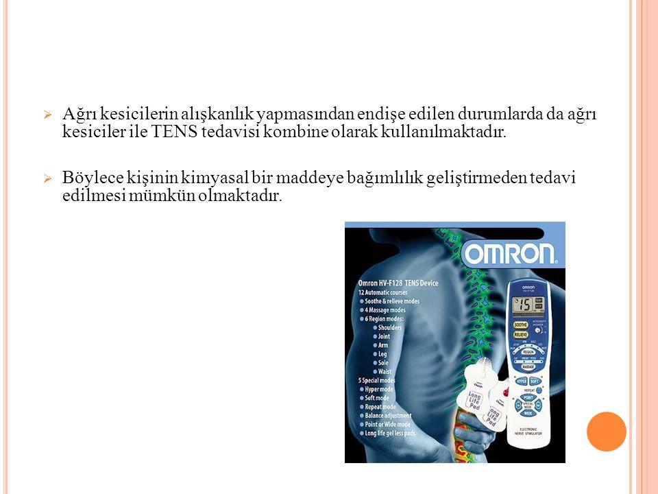 Ağrı kesicilerin alışkanlık yapmasından endişe edilen durumlarda da ağrı kesiciler ile TENS tedavisi kombine olarak kullanılmaktadır.