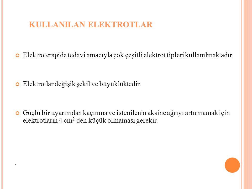 KULLANILAN ELEKTROTLAR Elektroterapide tedavi amacıyla çok çeşitli elektrot tipleri kullanılmaktadır.