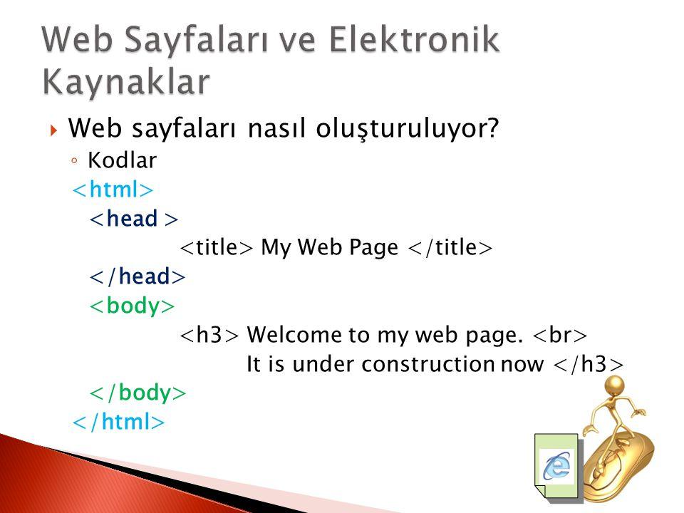  Web sayfaları nasıl oluşturuluyor? ◦ Kodlar My Web Page Welcome to my web page. It is under construction now