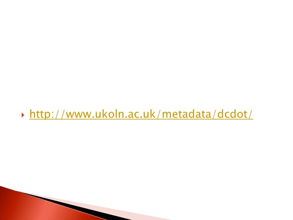  http://www.ukoln.ac.uk/metadata/dcdot/ http://www.ukoln.ac.uk/metadata/dcdot/