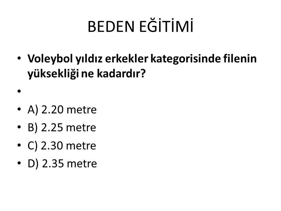 BEDEN EĞİTİMİ Voleybol yıldız erkekler kategorisinde filenin yüksekliği ne kadardır? A) 2.20 metre B) 2.25 metre C) 2.30 metre D) 2.35 metre