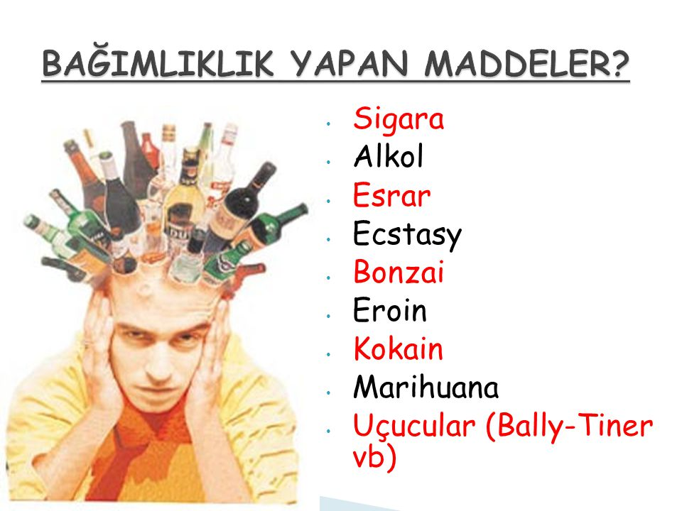 Sigara Alkol Esrar Ecstasy Bonzai Eroin Kokain Marihuana Uçucular (Bally-Tiner vb)