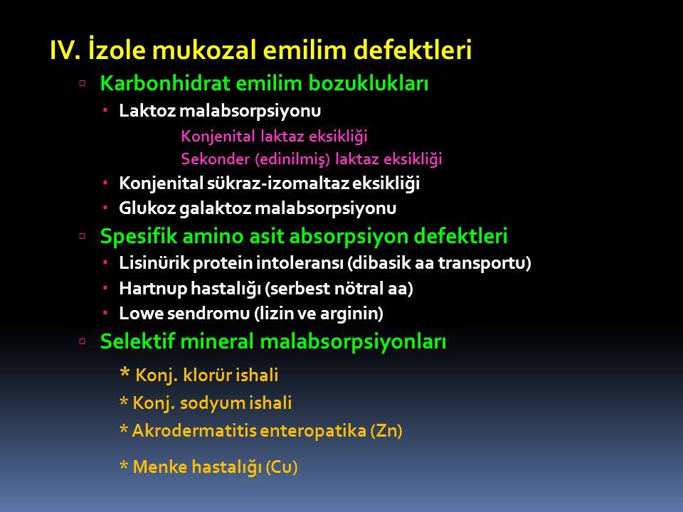 IV. İzole mukozal emilim defektleri  Karbonhidrat emilim bozuklukları  Laktoz malabsorpsiyonu Konjenital laktaz eksikliği Sekonder (edinilmiş) lakta
