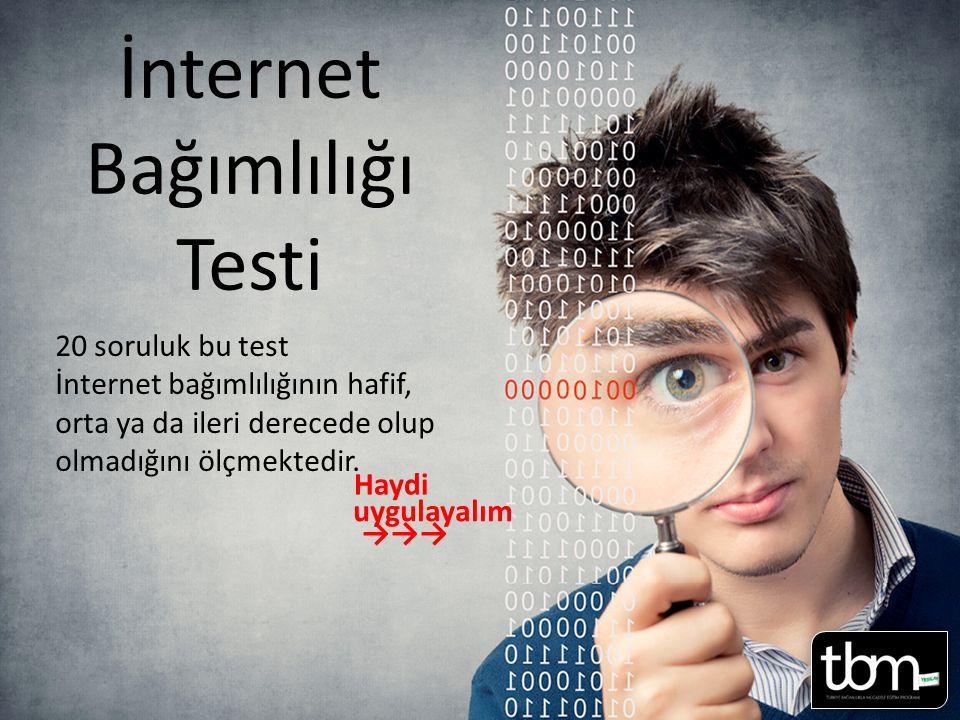 İnternet Bağımlılığı Testi 20 soruluk bu test İnternet bağımlılığının hafif, orta ya da ileri derecede olup olmadığını ölçmektedir. Sayfa 16-17 uygula