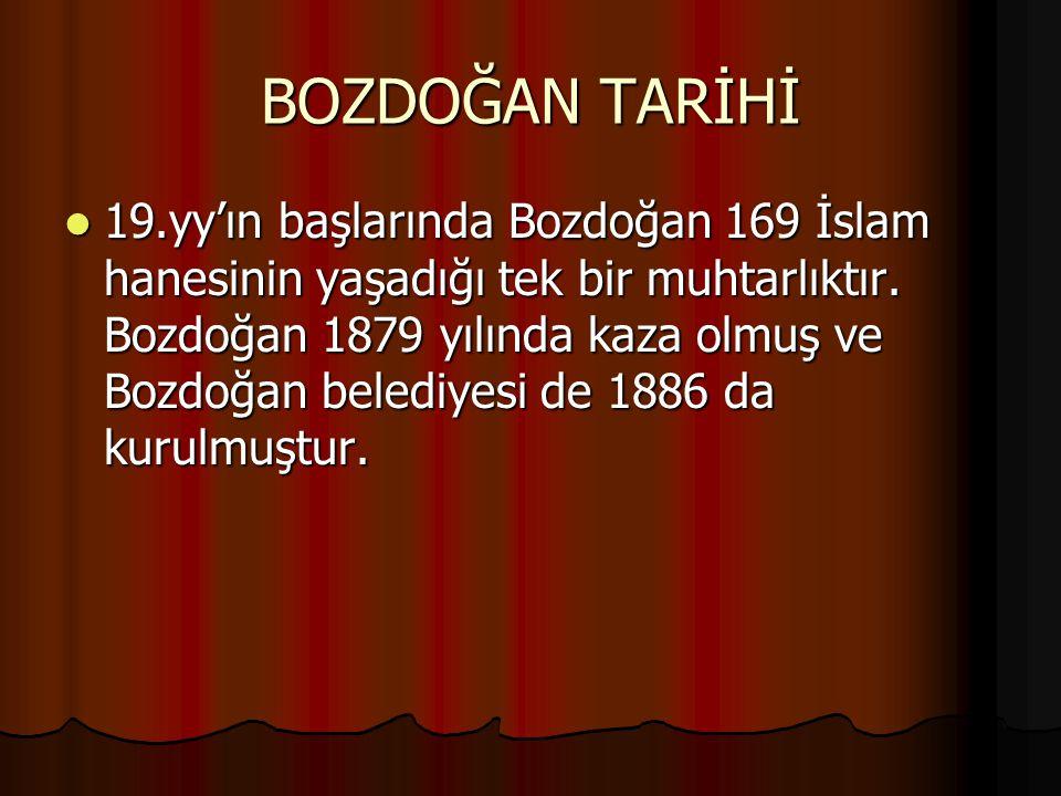 BOZDOĞAN TARİHİ 19.yy'ın başlarında Bozdoğan 169 İslam hanesinin yaşadığı tek bir muhtarlıktır. Bozdoğan 1879 yılında kaza olmuş ve Bozdoğan belediyes