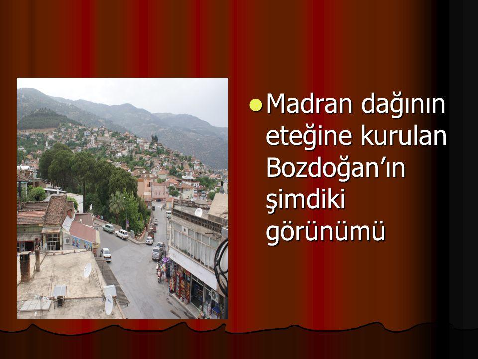 Madran dağının eteğine kurulan Bozdoğan'ın şimdiki görünümü Madran dağının eteğine kurulan Bozdoğan'ın şimdiki görünümü