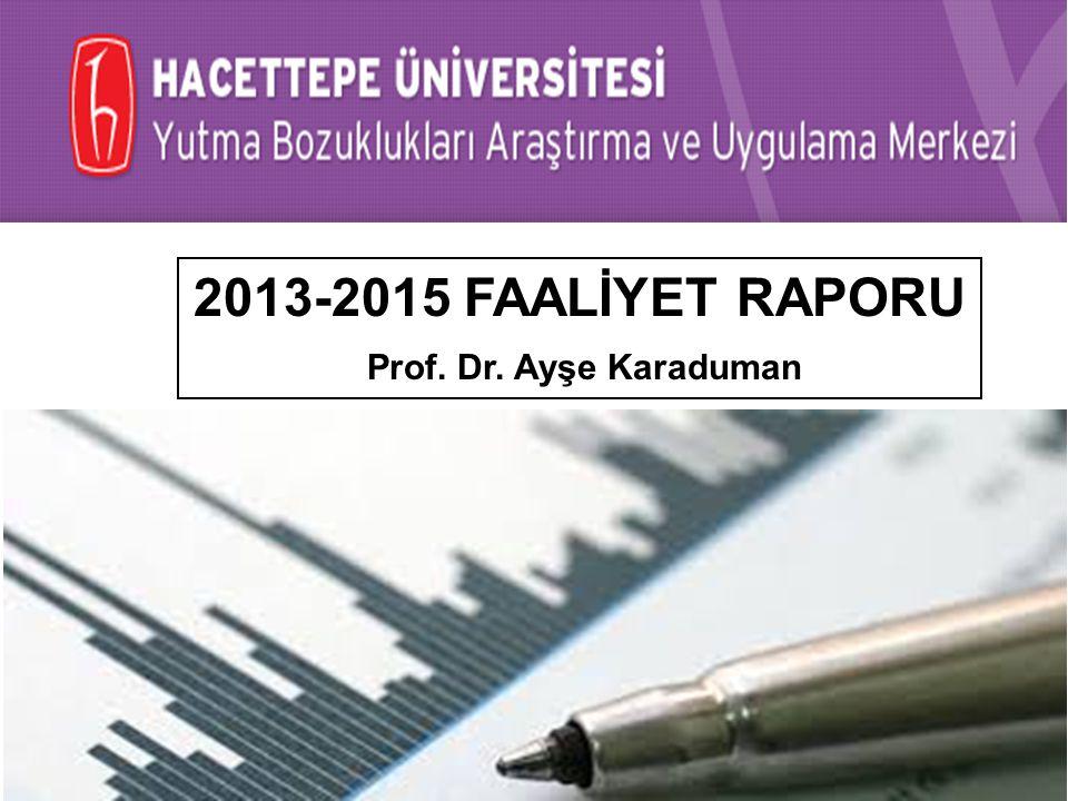 2013-2015 FAALİYET RAPORU Prof. Dr. Ayşe Karaduman