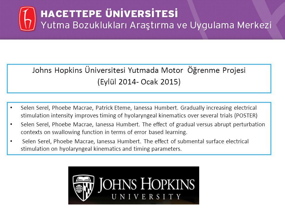 Johns Hopkins Üniversitesi Yutmada Motor Öğrenme Projesi (Eylül 2014- Ocak 2015) Selen Serel, Phoebe Macrae, Patrick Eteme, Ianessa Humbert. Gradually