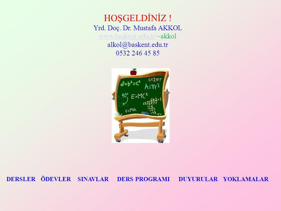 HOŞGELDİNİZ ! Yrd. Doç. Dr. Mustafa AKKOL www.baskent.edu.tr/www.baskent.edu.tr/~akkol alkol@baskent.edu.tr 0532 246 45 85 DERSLER ÖDEVLER SINAVLAR DE