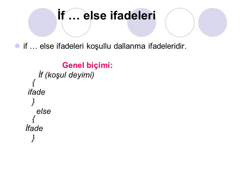 İf … else ifadeleri if … else ifadeleri koşullu dallanma ifadeleridir. Genel biçimi: İf (koşul deyimi) { ifade } else { İfade }