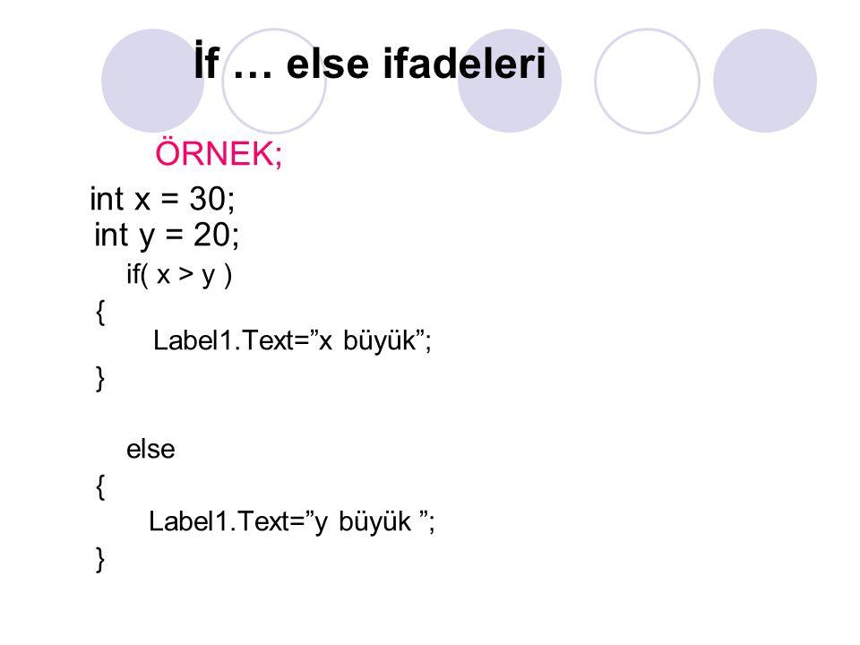"""ÖRNEK; int x = 30; int y = 20; if( x > y ) { Label1.Text=""""x büyük""""; } else { Label1.Text=""""y büyük """"; } İf … else ifadeleri"""