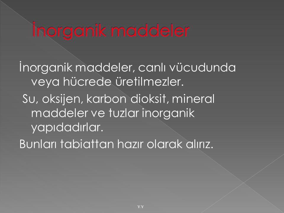  Organik maddeler ise canlının kendi vücudunda sentezlenen maddelerdir.
