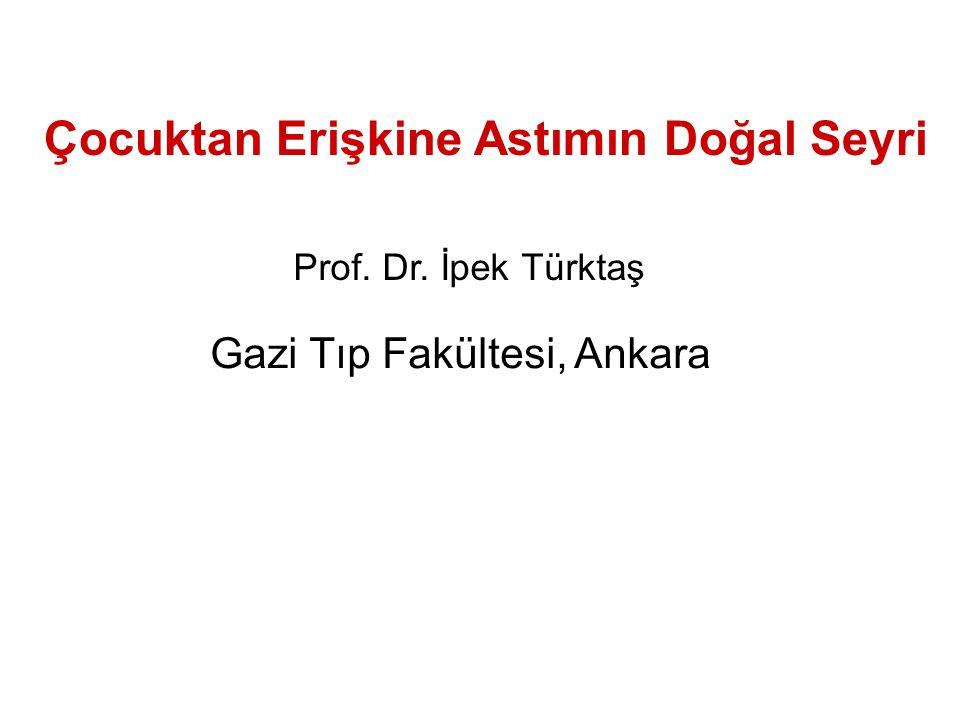Çocuktan Erişkine Astımın Doğal Seyri Prof. Dr. İpek Türktaş Gazi Tıp Fakültesi, Ankara