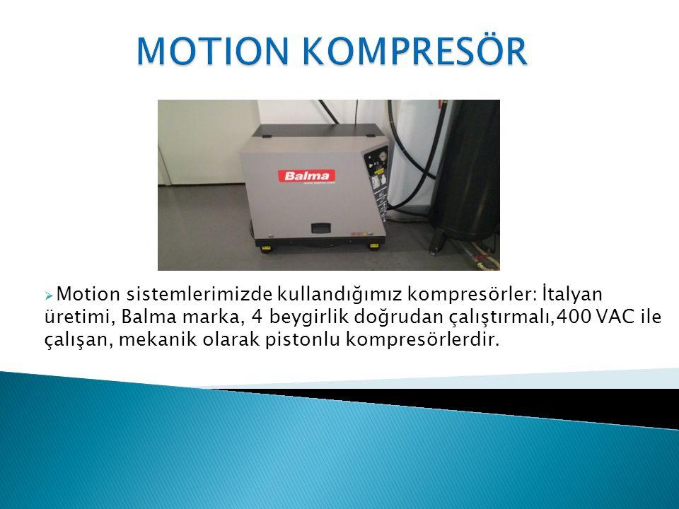  Motion sistemlerimizde kullandığımız kompresörler: İtalyan üretimi, Balma marka, 4 beygirlik doğrudan çalıştırmalı,400 VAC ile çalışan, mekanik olarak pistonlu kompresörlerdir.