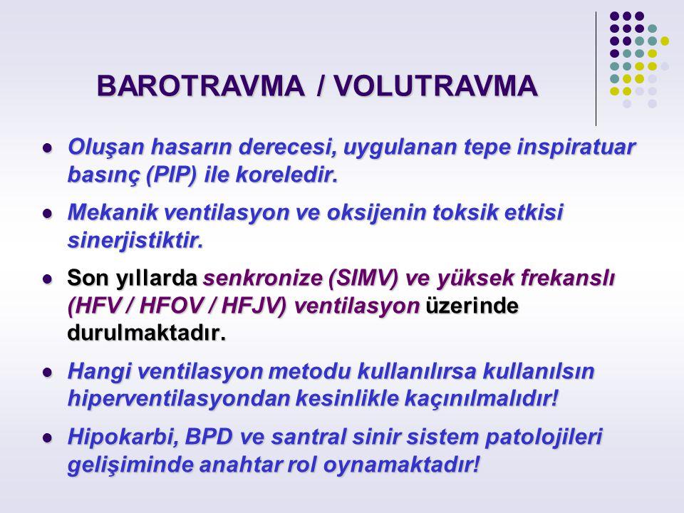 BAROTRAVMA / VOLUTRAVMA Oluşan hasarın derecesi, uygulanan tepe inspiratuar basınç (PIP) ile koreledir. Oluşan hasarın derecesi, uygulanan tepe inspir