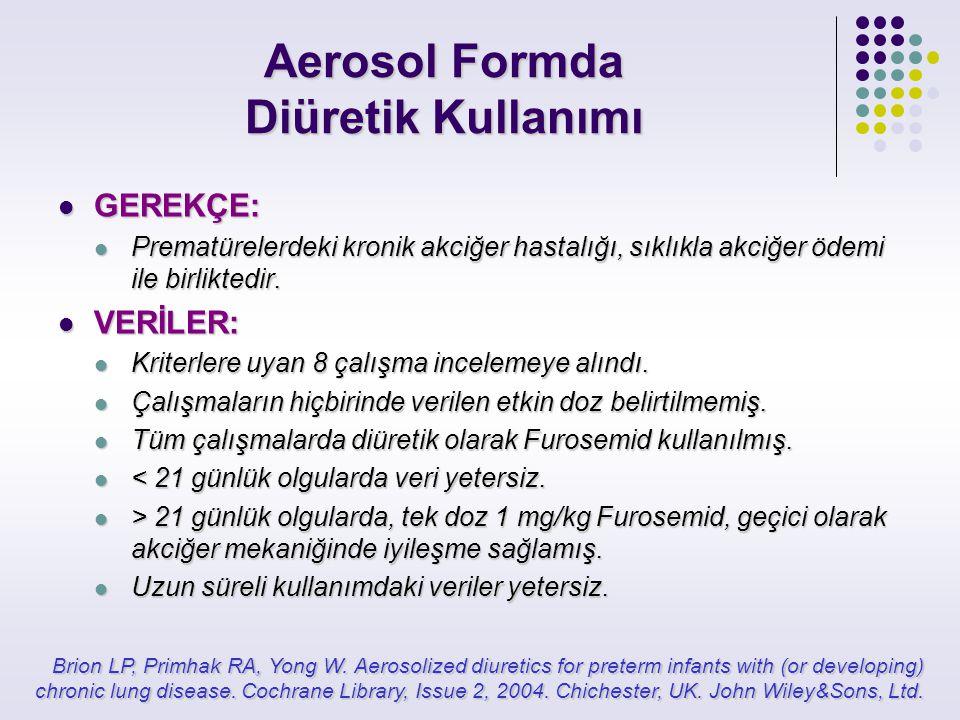 Aerosol Formda Diüretik Kullanımı GEREKÇE: GEREKÇE: Prematürelerdeki kronik akciğer hastalığı, sıklıkla akciğer ödemi ile birliktedir. Prematürelerdek