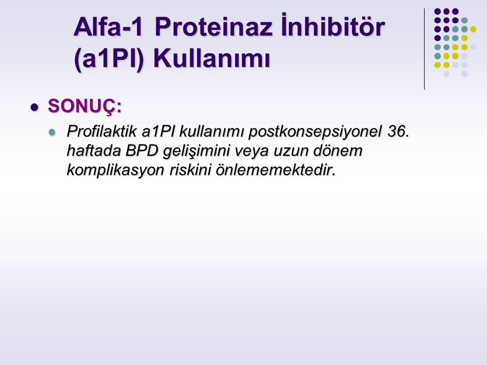 Alfa-1 Proteinaz İnhibitör (a1PI) Kullanımı Alfa-1 Proteinaz İnhibitör (a1PI) Kullanımı SONUÇ: SONUÇ: Profilaktik a1PI kullanımı postkonsepsiyonel 36.