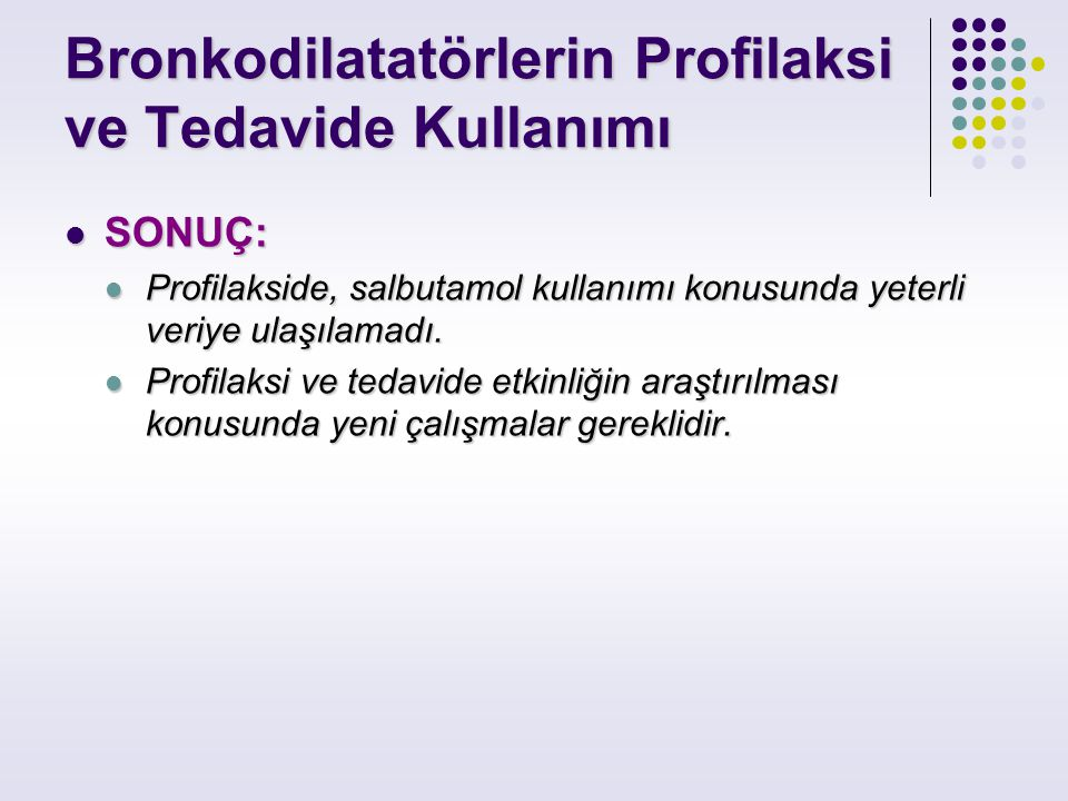 Bronkodilatatörlerin Profilaksi ve Tedavide Kullanımı SONUÇ: SONUÇ: Profilakside, salbutamol kullanımı konusunda yeterli veriye ulaşılamadı. Profilaks
