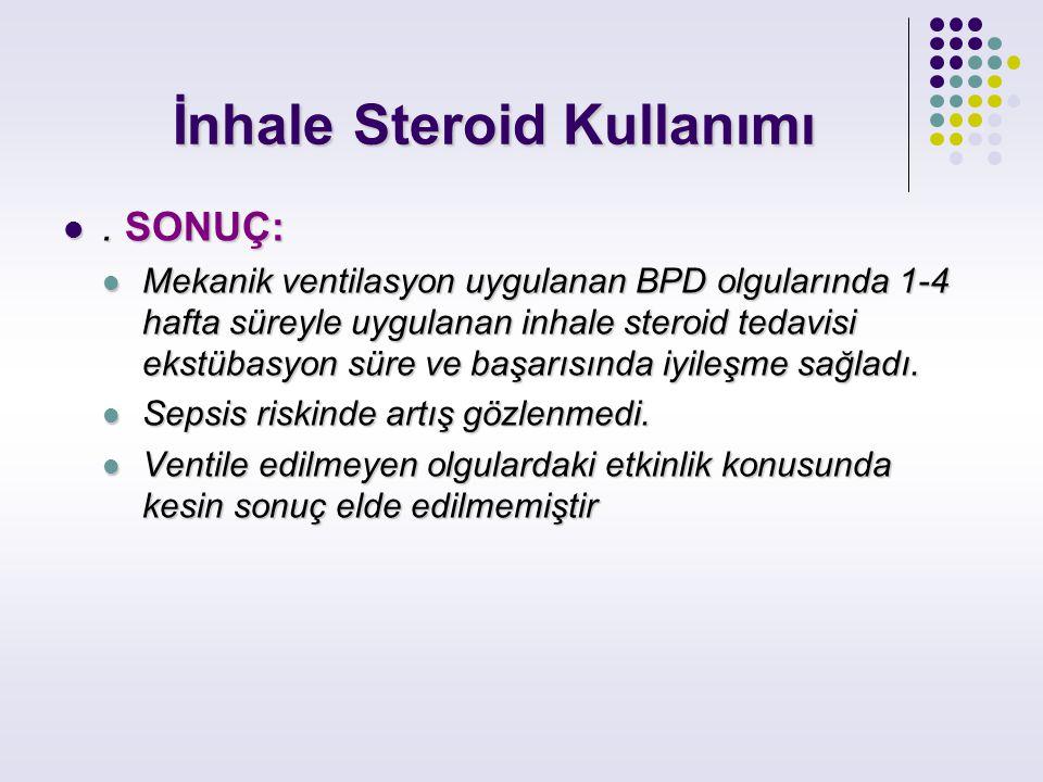 İnhale Steroid Kullanımı İnhale Steroid Kullanımı. SONUÇ:. SONUÇ: Mekanik ventilasyon uygulanan BPD olgularında 1-4 hafta süreyle uygulanan inhale ste