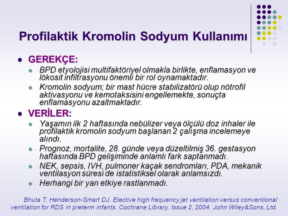 Profilaktik Kromolin Sodyum Kullanımı GEREKÇE: GEREKÇE: BPD etyolojisi multifaktöriyel olmakla birlikte, enflamasyon ve lökosit infiltrasyonu önemli b