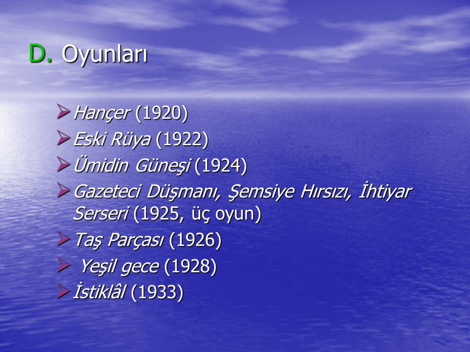 D. Oyunları  Hançer (1920)  Eski Rüya (1922)  Ümidin Güneşi (1924)  Gazeteci Düşmanı, Şemsiye Hırsızı, İhtiyar Serseri (1925, üç oyun)  Taş Parça