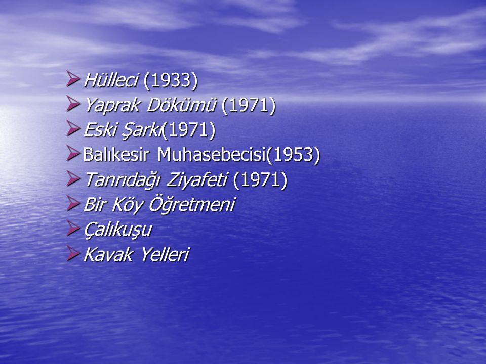  Hülleci (1933)  Yaprak Dökümü (1971)  Eski Şarkı(1971)  Balıkesir Muhasebecisi(1953)  Tanrıdağı Ziyafeti (1971)  Bir Köy Öğretmeni  Çalıkuşu 