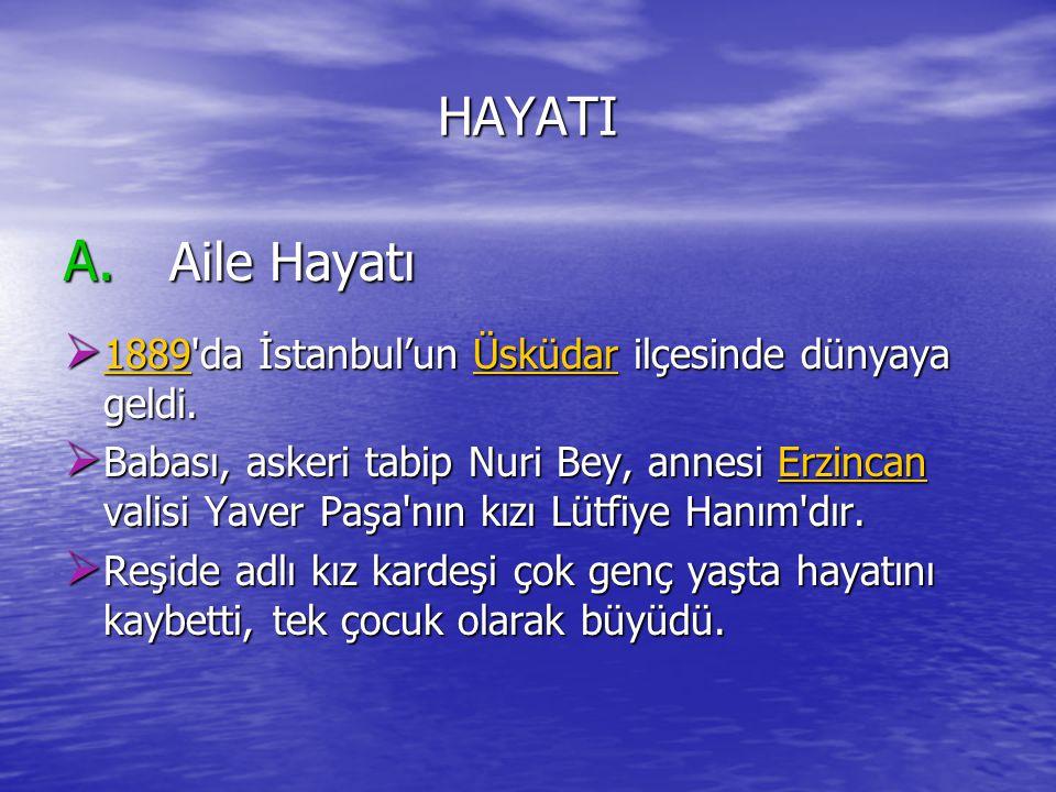 HAYATI A. Aile Hayatı  1889'da İstanbul'un Üsküdar ilçesinde dünyaya geldi. 1889Üsküdar 1889Üsküdar  Babası, askeri tabip Nuri Bey, annesi Erzincan
