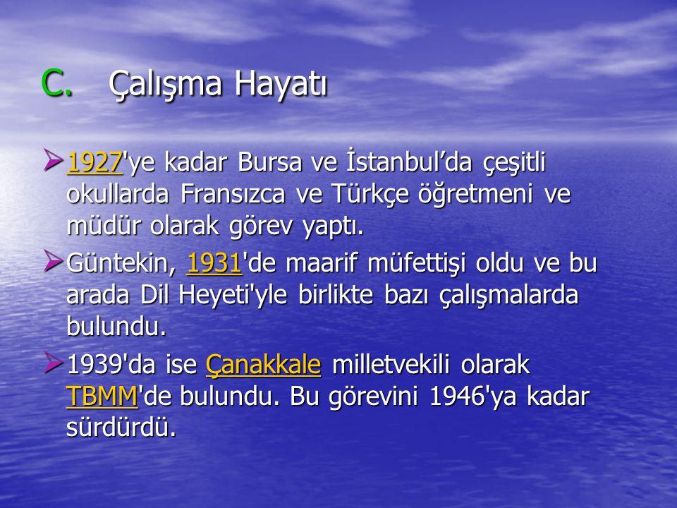 C. Çalışma Hayatı  1927'ye kadar Bursa ve İstanbul'da çeşitli okullarda Fransızca ve Türkçe öğretmeni ve müdür olarak görev yaptı. 1927  Güntekin, 1