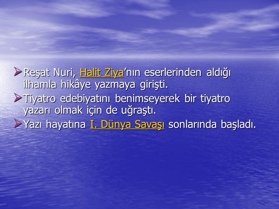  Reşat Nuri, Halit Ziya'nın eserlerinden aldığı ilhamla hikâye yazmaya girişti. Halit ZiyaHalit Ziya  Tiyatro edebiyatını benimseyerek bir tiyatro y