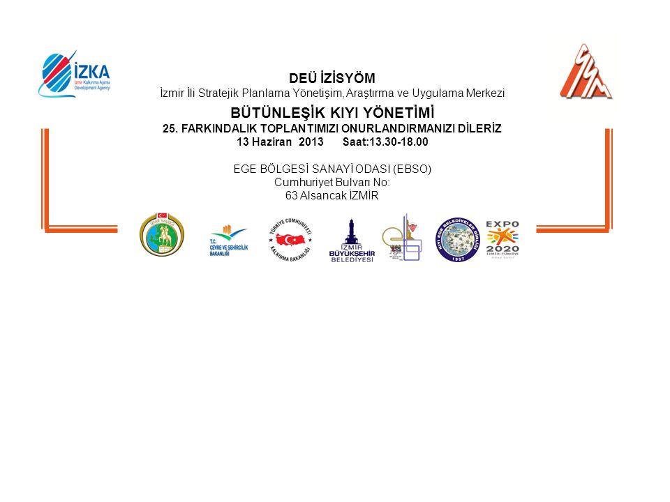 DEÜ İZİSYÖM İzmir İli Stratejik Planlama Yönetişim, Araştırma ve Uygulama Merkezi BÜTÜNLEŞİK KIYI YÖNETİMİ 25. FARKINDALIK TOPLANTIMIZI ONURLANDIRMANI