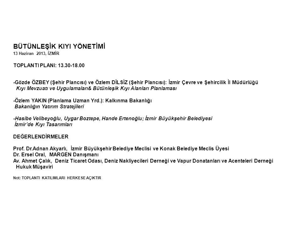 BÜTÜNLEŞİK KIYI YÖNETİMİ 13 Haziran 2013, İZMİR TOPLANTI PLANI: 13.30-18.00 -Gözde ÖZBEY (Şehir Plancısı) ve Özlem DİLSİZ (Şehir Plancısı): İzmir Çevr