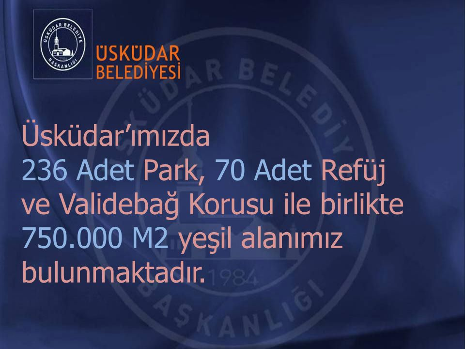 Üsküdar'ımızda 236 Adet Park, 70 Adet Refüj ve Validebağ Korusu ile birlikte 750.000 M2 yeşil alanımız bulunmaktadır.