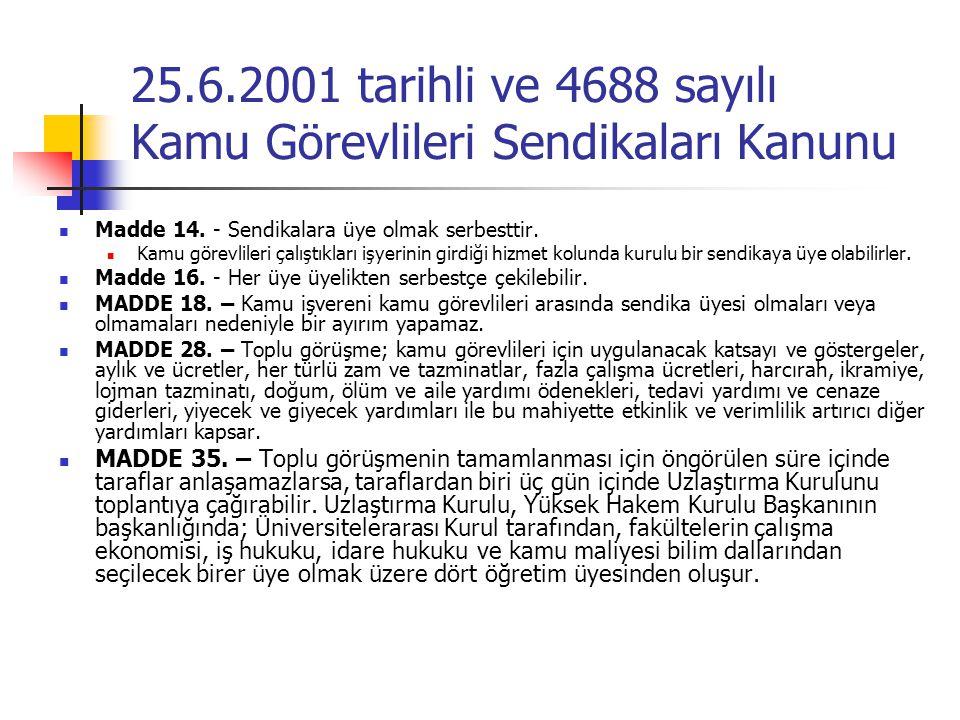 25.6.2001 tarihli ve 4688 sayılı Kamu Görevlileri Sendikaları Kanunu Madde 14. - Sendikalara üye olmak serbesttir. Kamu görevlileri çalıştıkları işyer