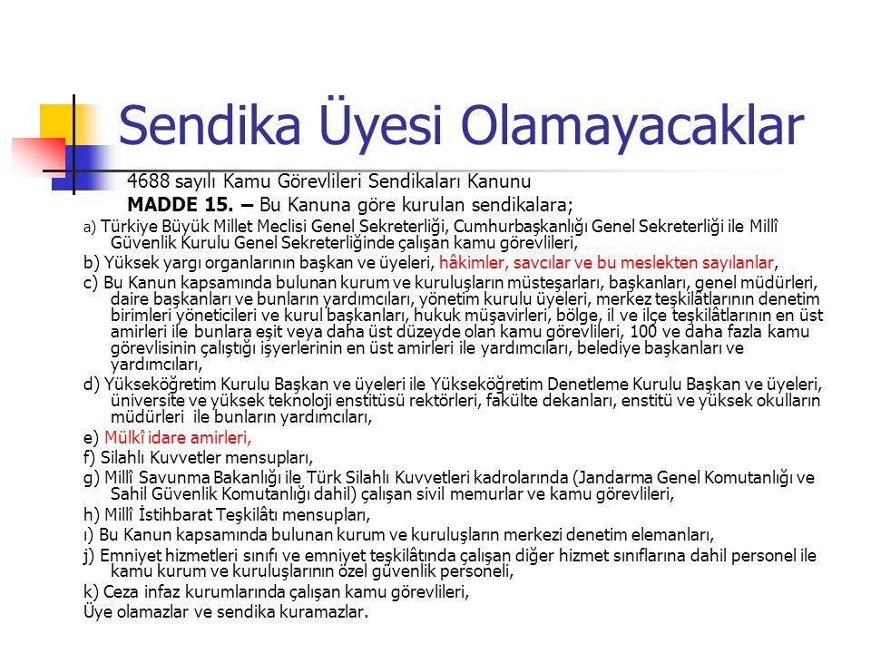 Sendika Üyesi Olamayacaklar 4688 sayılı Kamu Görevlileri Sendikaları Kanunu MADDE 15. – Bu Kanuna göre kurulan sendikalara; a) Türkiye Büyük Millet Me