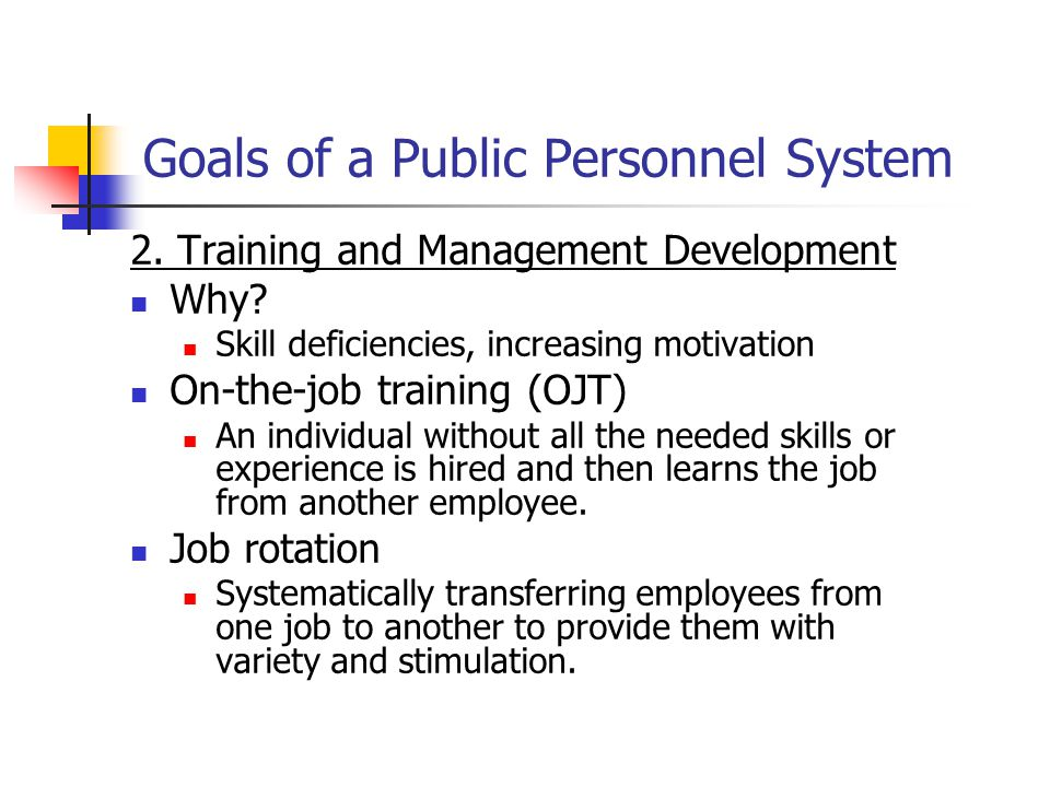 Goals of a Public Personnel System 2. Training and Management Development Why.