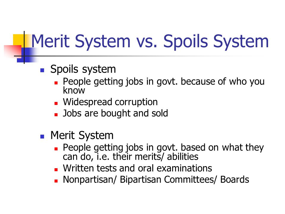 Merit System vs. Spoils System Spoils system People getting jobs in govt.