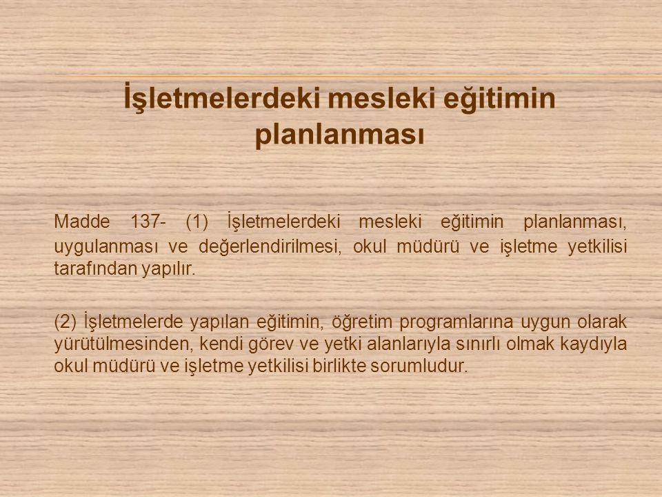 İşletmelerdeki mesleki eğitimin planlanması Madde 137- (1) İşletmelerdeki mesleki eğitimin planlanması, uygulanması ve değerlendirilmesi, okul müdürü