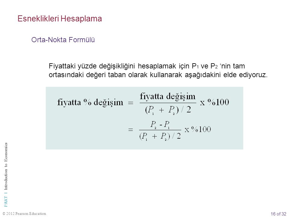 16 of 32 PART I Introduction to Economics © 2012 Pearson Education Fiyattaki yüzde değişikliğini hesaplamak için P 1 ve P 2 'nin tam ortasındaki değer