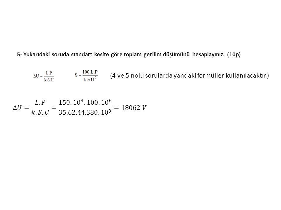 5- Yukarıdaki soruda standart kesite göre toplam gerilim düşümünü hesaplayınız. (10p) (4 ve 5 nolu sorularda yandaki formüller kullanılacaktır.)