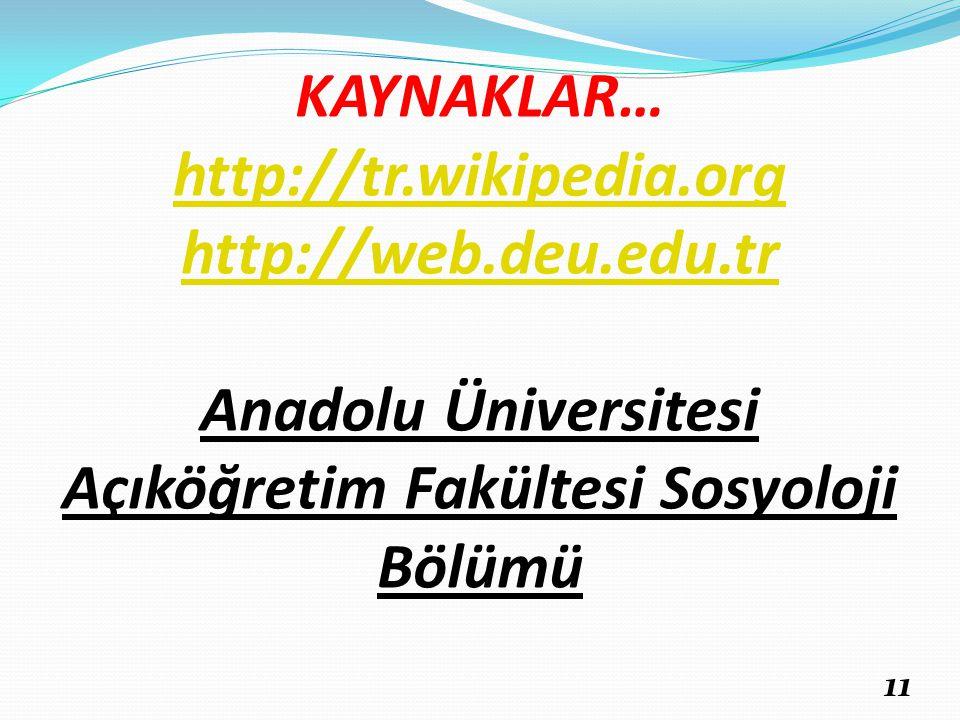 KAYNAKLAR… http://tr.wikipedia.org http://web.deu.edu.tr Anadolu Üniversitesi Açıköğretim Fakültesi Sosyoloji Bölümü http://tr.wikipedia.org http://we