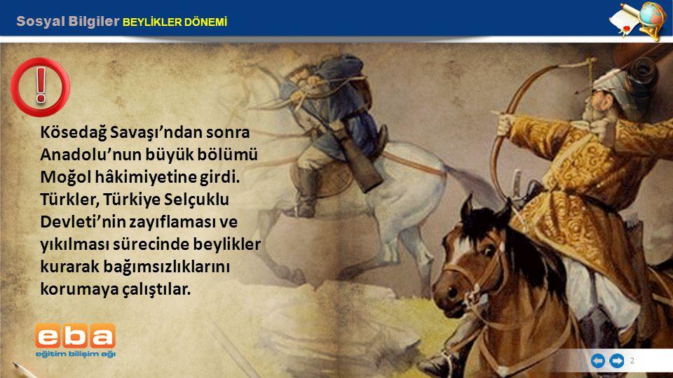 2 Kösedağ Savaşı'ndan sonra Anadolu'nun büyük bölümü Moğol hâkimiyetine girdi. Türkler, Türkiye Selçuklu Devleti'nin zayıflaması ve yıkılması sürecind