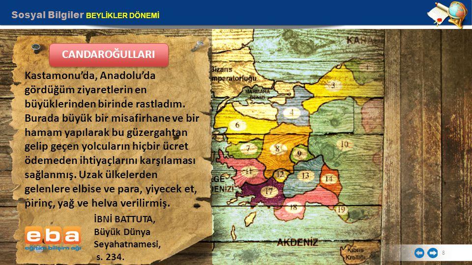 Sosyal Bilgiler BEYLİKLER DÖNEMİ 8 Kastamonu'da, Anadolu'da gördüğüm ziyaretlerin en büyüklerinden birinde rastladım. Burada büyük bir misafirhane ve