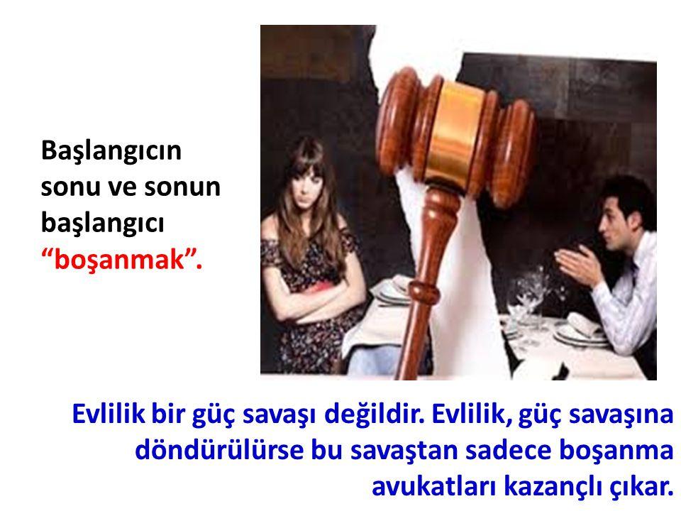 """Başlangıcın sonu ve sonun başlangıcı """"boşanmak"""". Evlilik bir güç savaşı değildir. Evlilik, güç savaşına döndürülürse bu savaştan sadece boşanma avukat"""