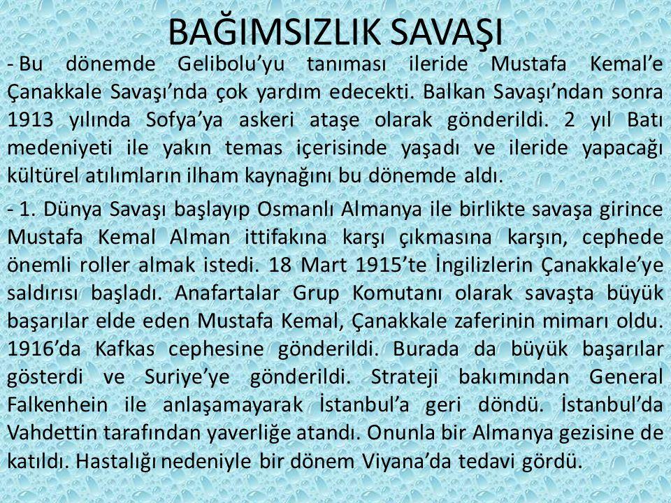BAĞIMSIZLIK SAVAŞI - Bu dönemde Gelibolu'yu tanıması ileride Mustafa Kemal'e Çanakkale Savaşı'nda çok yardım edecekti.